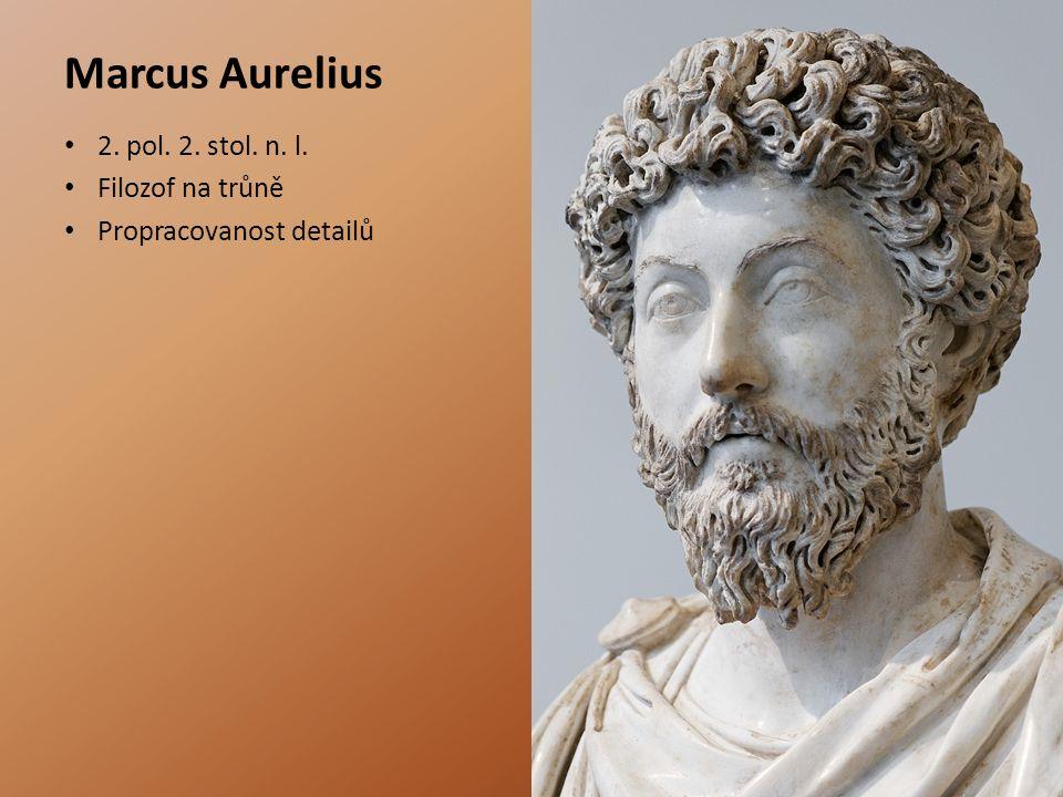 Marcus Aurelius 2. pol. 2. stol. n. l. Filozof na trůně Propracovanost detailů