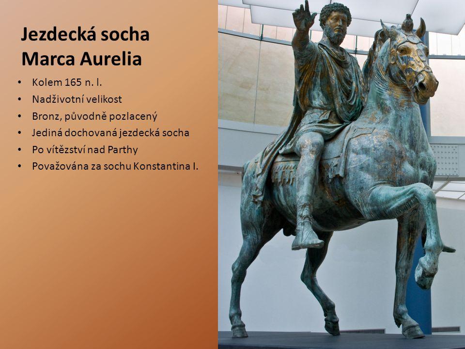 Jezdecká socha Marca Aurelia Kolem 165 n. l. Nadživotní velikost Bronz, původně pozlacený Jediná dochovaná jezdecká socha Po vítězství nad Parthy Pova