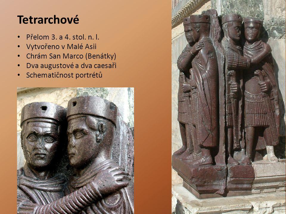 Tetrarchové Přelom 3. a 4. stol. n. l. Vytvořeno v Malé Asii Chrám San Marco (Benátky) Dva augustové a dva caesaři Schematičnost portrétů
