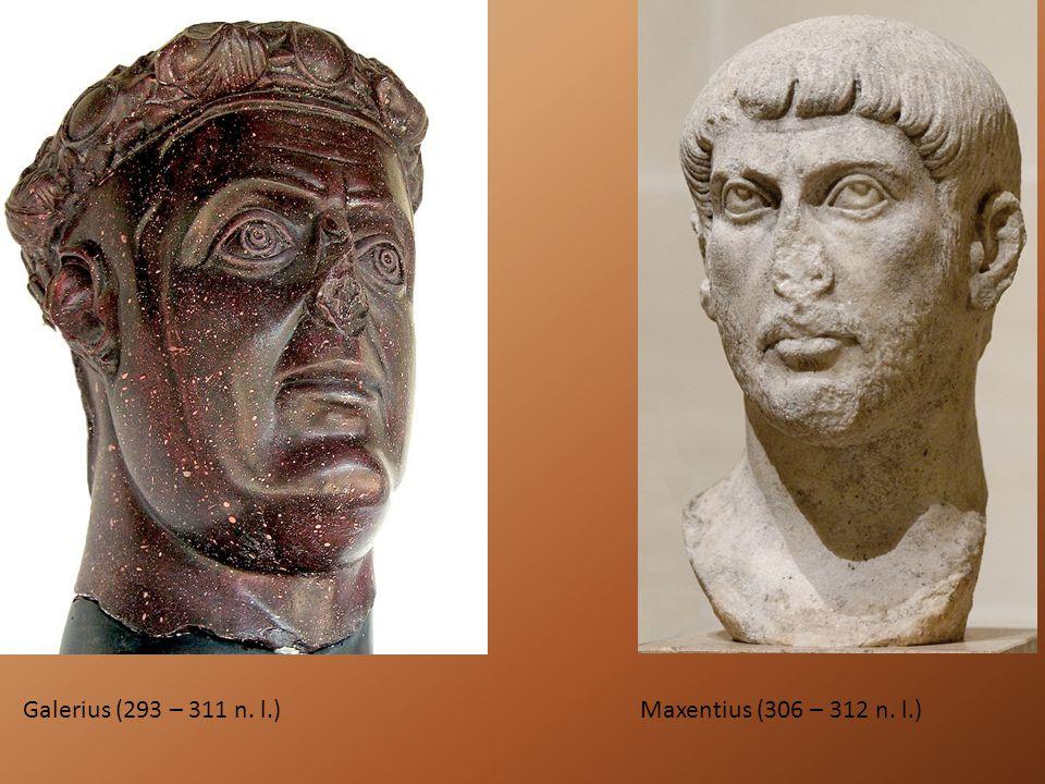 Galerius (293 – 311 n. l.)Maxentius (306 – 312 n. l.)