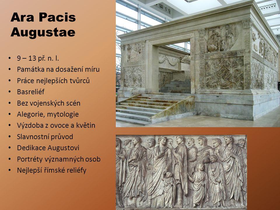 Ara Pacis Augustae 9 – 13 př. n. l. Památka na dosažení míru Práce nejlepších tvůrců Basreliéf Bez vojenských scén Alegorie, mytologie Výzdoba z ovoce
