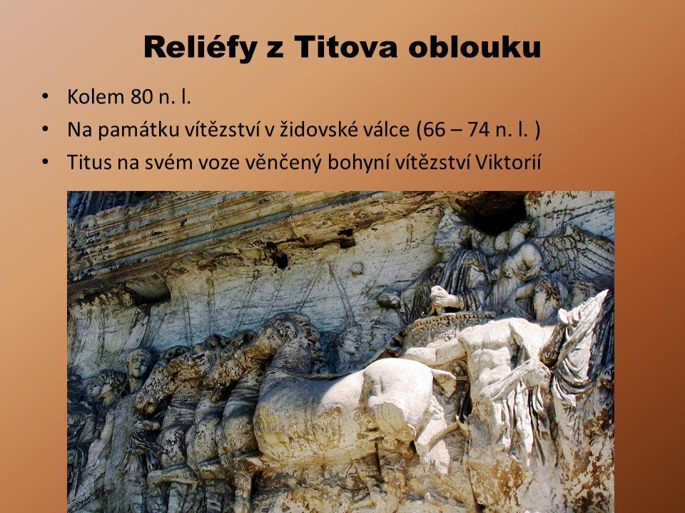 Reliéfy z Titova oblouku Kolem 80 n. l. Na památku vítězství v židovské válce (66 – 74 n. l. ) Titus na svém voze věnčený bohyní vítězství Viktorií