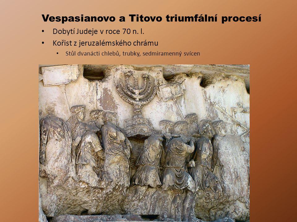 Vespasianovo a Titovo triumfální procesí Dobytí Judeje v roce 70 n. l. Kořist z jeruzalémského chrámu Stůl dvanácti chlebů, trubky, sedmiramenný svíce