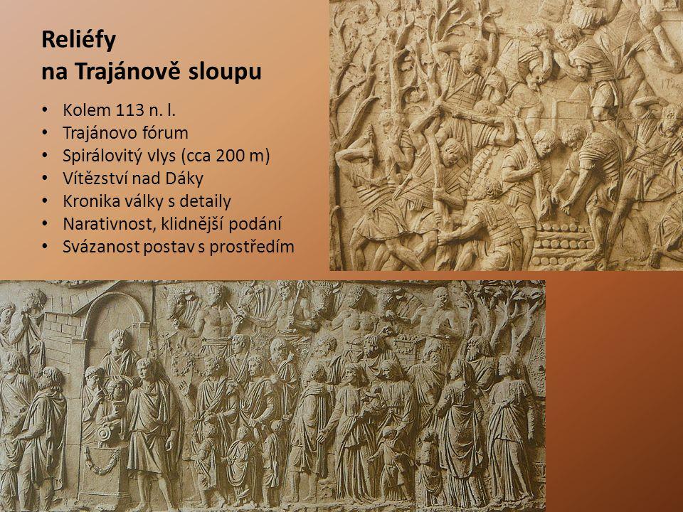 Reliéfy na Trajánově sloupu Kolem 113 n. l. Trajánovo fórum Spirálovitý vlys (cca 200 m) Vítězství nad Dáky Kronika války s detaily Narativnost, klidn