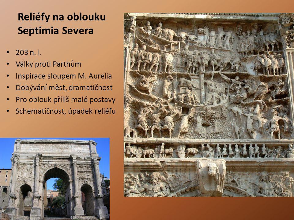 Reliéfy na oblouku Septimia Severa 203 n. l. Války proti Parthům Inspirace sloupem M. Aurelia Dobývání měst, dramatičnost Pro oblouk příliš malé posta