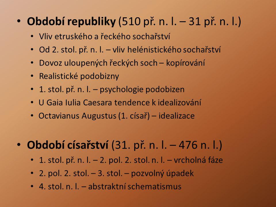 Období republiky (510 př. n. l. – 31 př. n. l.) Vliv etruského a řeckého sochařství Od 2. stol. př. n. l. – vliv helénistického sochařství Dovoz uloup