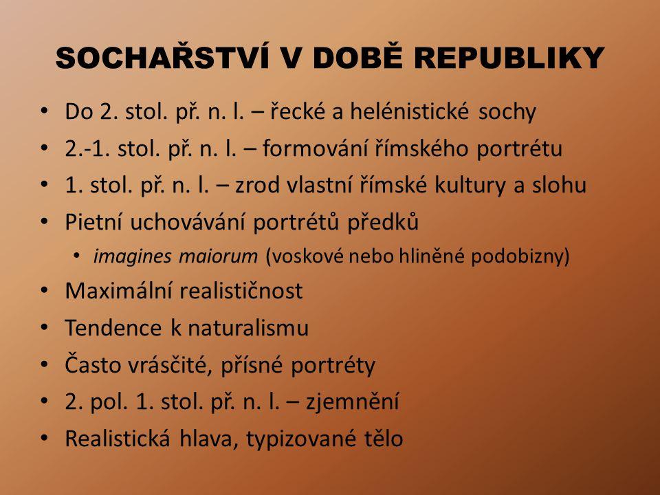 SOCHAŘSTVÍ V DOBĚ REPUBLIKY Do 2. stol. př. n. l. – řecké a helénistické sochy 2.-1. stol. př. n. l. – formování římského portrétu 1. stol. př. n. l.