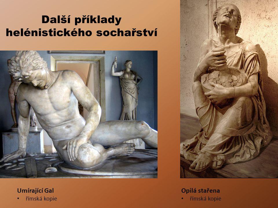 Další příklady helénistického sochařství Umírající Gal římská kopie Opilá stařena římská kopie