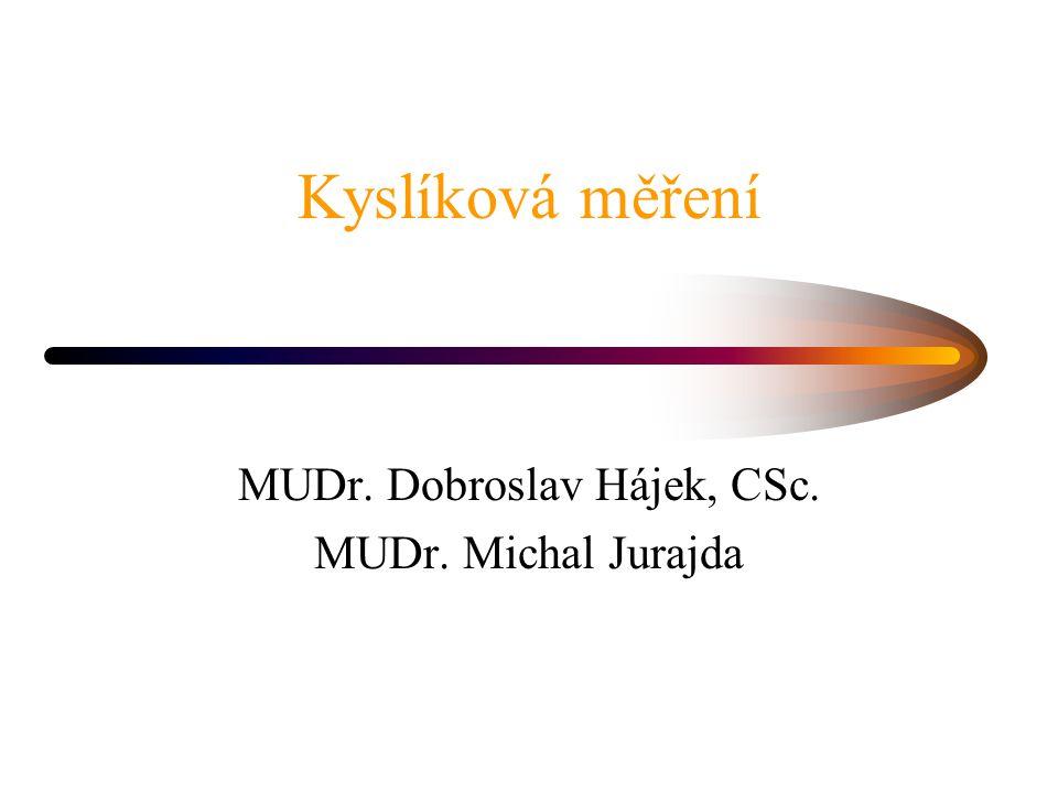 Kyslíková měření MUDr. Dobroslav Hájek, CSc. MUDr. Michal Jurajda
