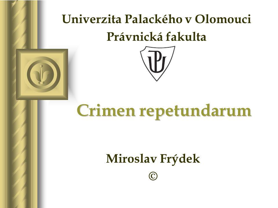 Crimen repetundarum Miroslav Frýdek © Univerzita Palackého v Olomouci Právnická fakulta