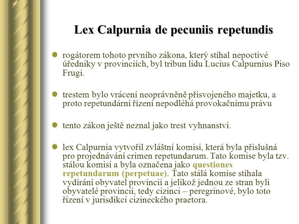 Lex Calpurnia de pecuniis repetundis rogátorem tohoto prvního zákona, který stíhal nepoctivé úředníky v provinciích, byl tribun lidu Lucius Calpurnius