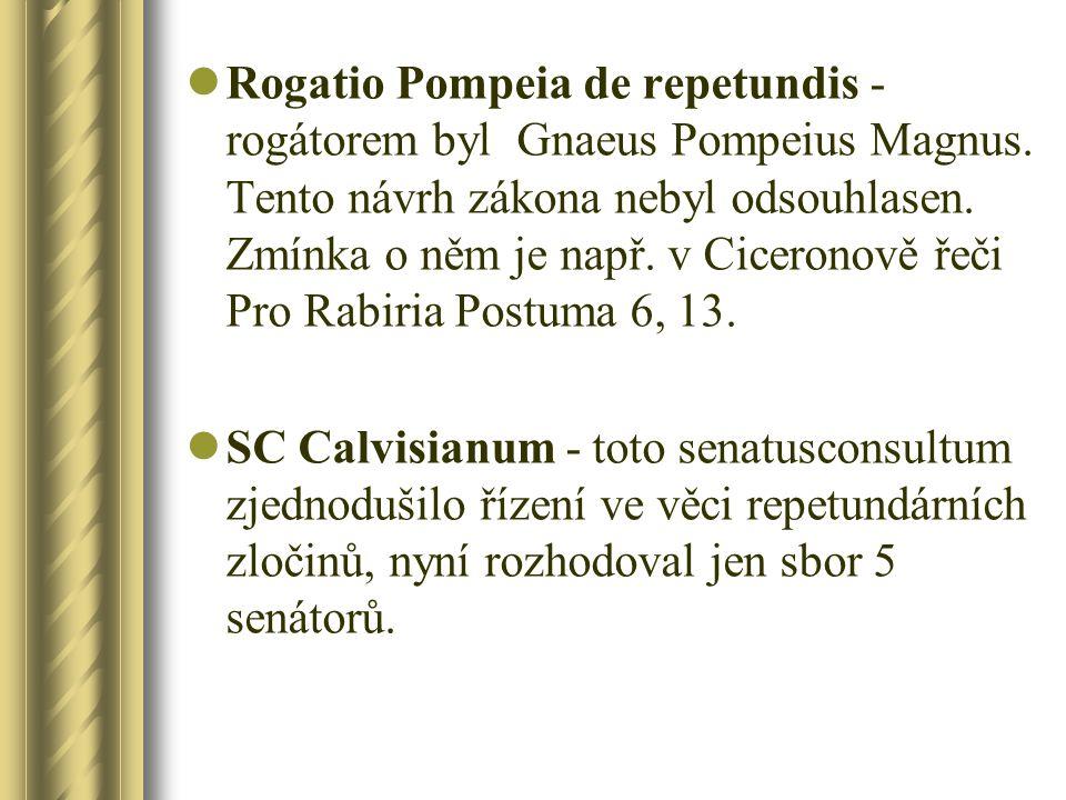 Rogatio Pompeia de repetundis - rogátorem byl Gnaeus Pompeius Magnus. Tento návrh zákona nebyl odsouhlasen. Zmínka o něm je např. v Ciceronově řeči Pr