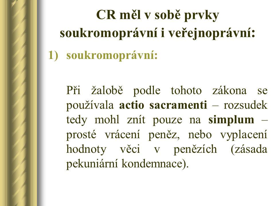 CR měl v sobě prvky soukromoprávní i veřejnoprávní : 1)soukromoprávní: Při žalobě podle tohoto zákona se používala actio sacramenti – rozsudek tedy mo