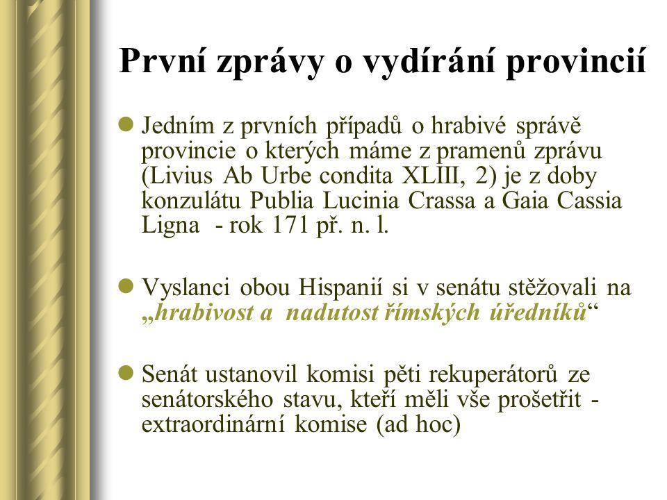 První zprávy o vydírání provincií Jedním z prvních případů o hrabivé správě provincie o kterých máme z pramenů zprávu (Livius Ab Urbe condita XLIII, 2
