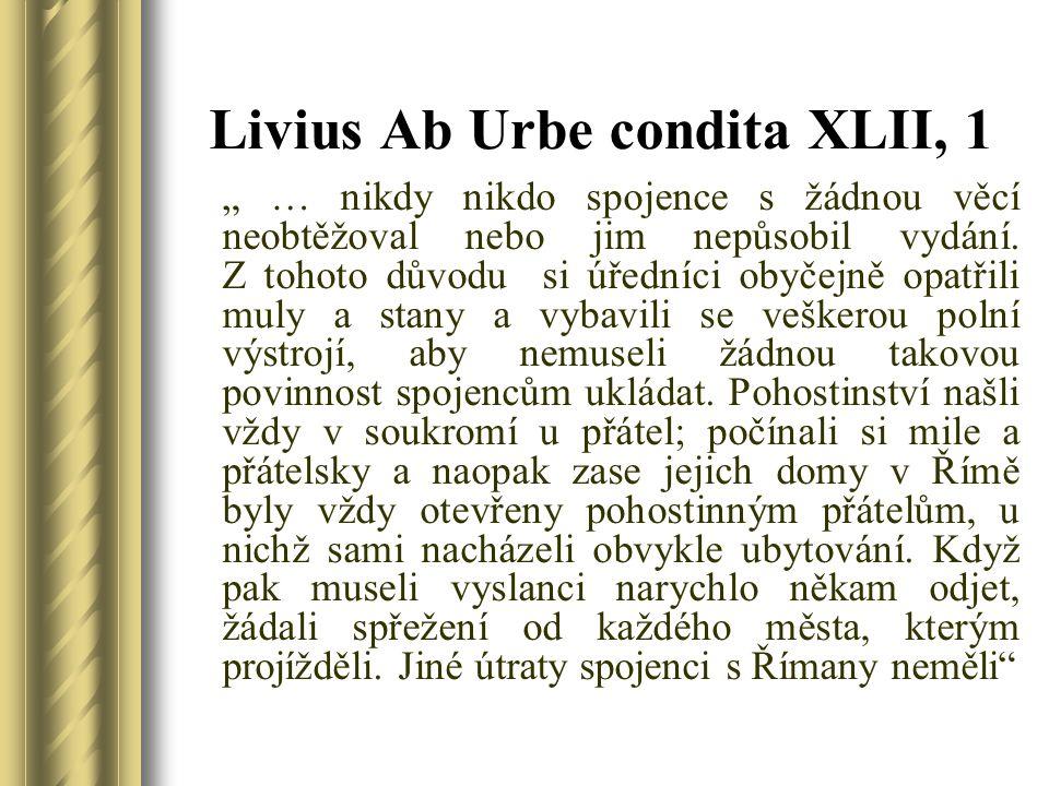 """Livius Ab Urbe condita XLII, 1 """" … nikdy nikdo spojence s žádnou věcí neobtěžoval nebo jim nepůsobil vydání. Z tohoto důvodu si úředníci obyčejně opat"""