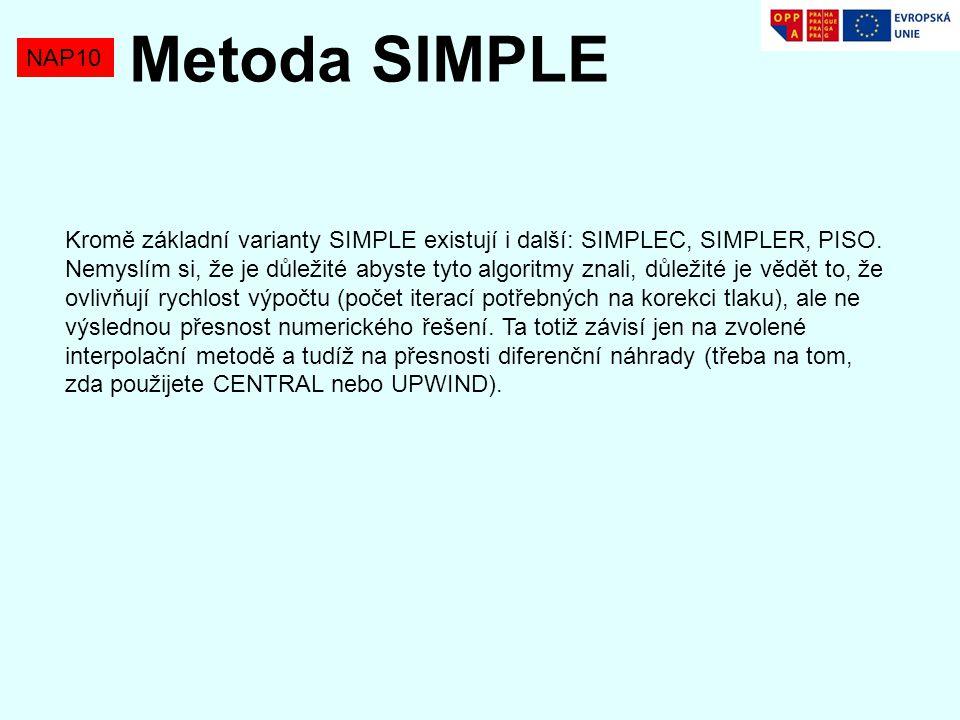 NAP10 Metoda SIMPLE Kromě základní varianty SIMPLE existují i další: SIMPLEC, SIMPLER, PISO. Nemyslím si, že je důležité abyste tyto algoritmy znali,