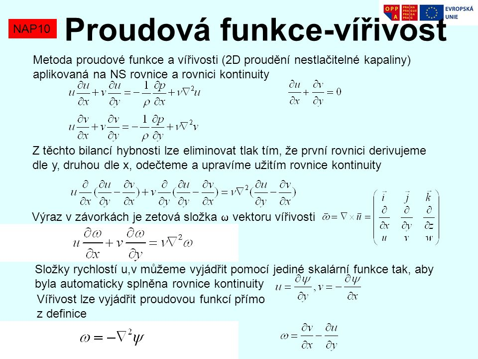 NAP10 Primitivní proměnné Příklad: Stacionární 2D proudění (neznámé jsou rychlosti u,v a tlak p Rovnice pro u Rovnice pro v To je rovnice pro p?