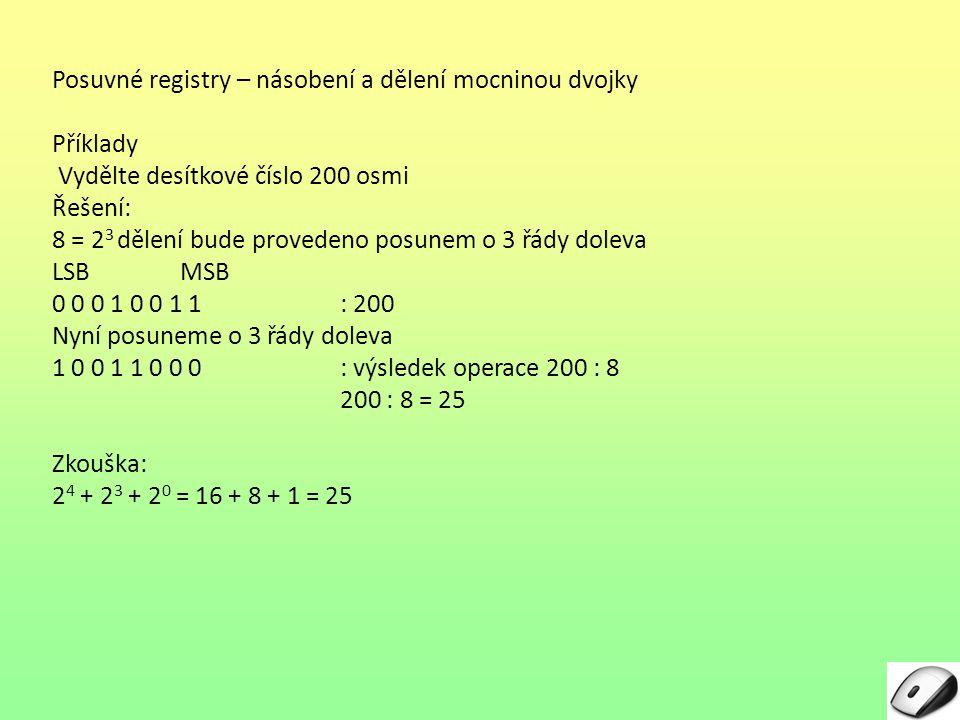 Kontrolní otázky 1.Datový registr neposuvný je řízen: a)Hranou časovacího signálu T b)Úrovní časovacího signálu T (T = 1) c)Úrovní časovacího signálu T (T = 0) 2.Označení PISO se týká posuvného registru ve funkci převodníku: a)Sériového tvaru čísla na sériový b)Sériového tvaru čísla na paralelní c)Paralelního tvaru čísla na sériový 3.