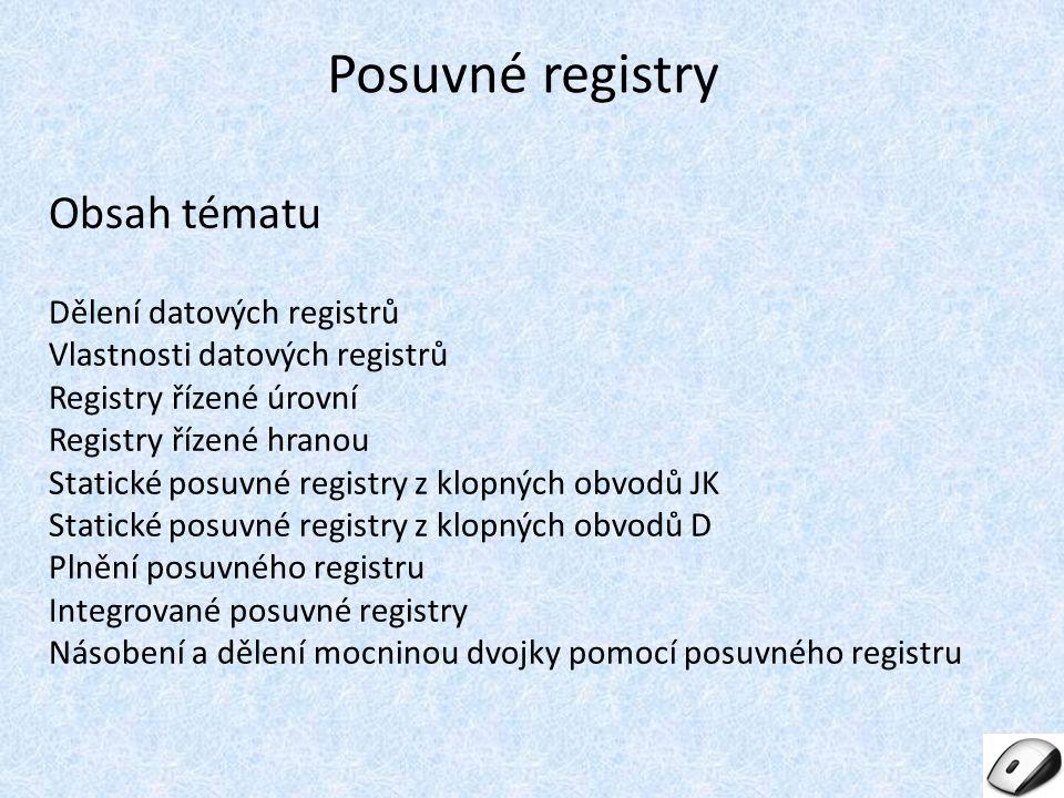 Datové registry - jde o zapojení n klopných obvodů - mají některé společné signály - časovací = T - nulování (pokud ho registr má) - nastavení (pokud ho registr má) - řízení = časování - úrovní (paměťové registry) - hranou (posuvné registry) Obr.