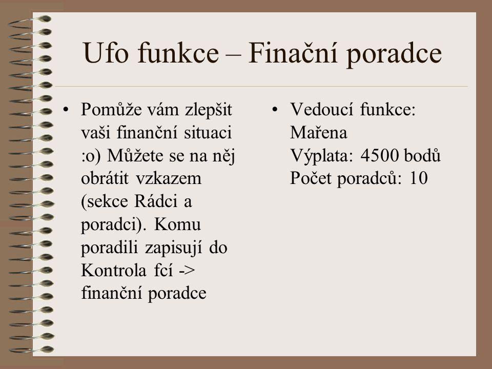 Ufo funkce – Finační poradce Pomůže vám zlepšit vaši finanční situaci :o) Můžete se na něj obrátit vzkazem (sekce Rádci a poradci). Komu poradili zapi