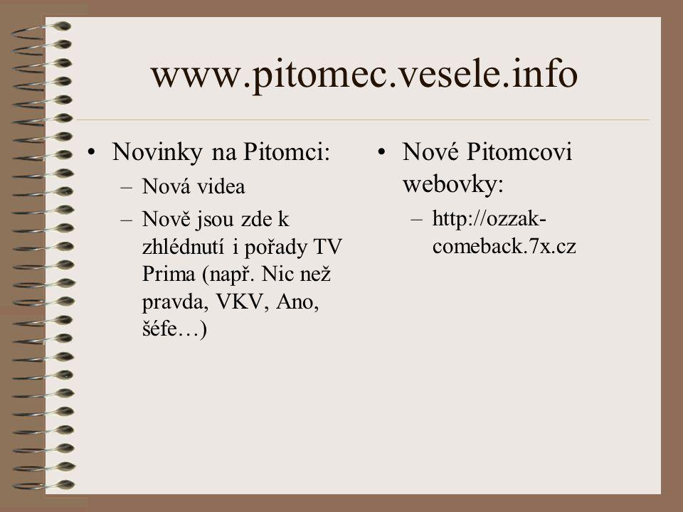 www.pitomec.vesele.info Novinky na Pitomci: –Nová videa –Nově jsou zde k zhlédnutí i pořady TV Prima (např. Nic než pravda, VKV, Ano, šéfe…) Nové Pito