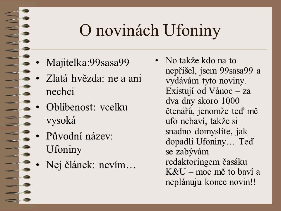 O novinách Ufoniny Majitelka:99sasa99 Zlatá hvězda: ne a ani nechci Oblíbenost: vcelku vysoká Původní název: Ufoniny Nej článek: nevím… No takže kdo n