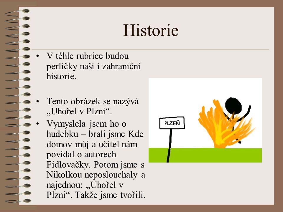 """Historie V téhle rubrice budou perličky naší i zahraniční historie. Tento obrázek se nazývá """"Uhořel v Plzni"""". Vymyslela jsem ho o hudebku – brali jsme"""