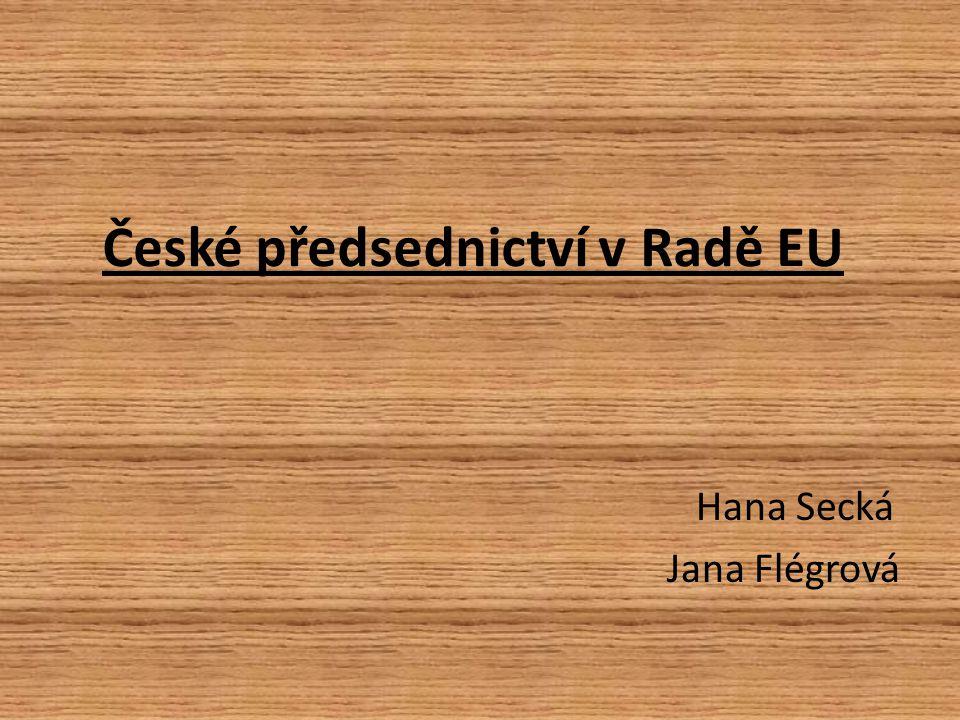 České předsednictví v Radě EU Hana Secká Jana Flégrová