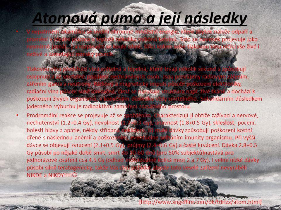 Atomová puma a její následky V nepatrném okamžiku se uvolní ohromné množství energie, které zbytek nálože odpaří a promění v ideální plazma o teplotě několika miliónů kelvinů.