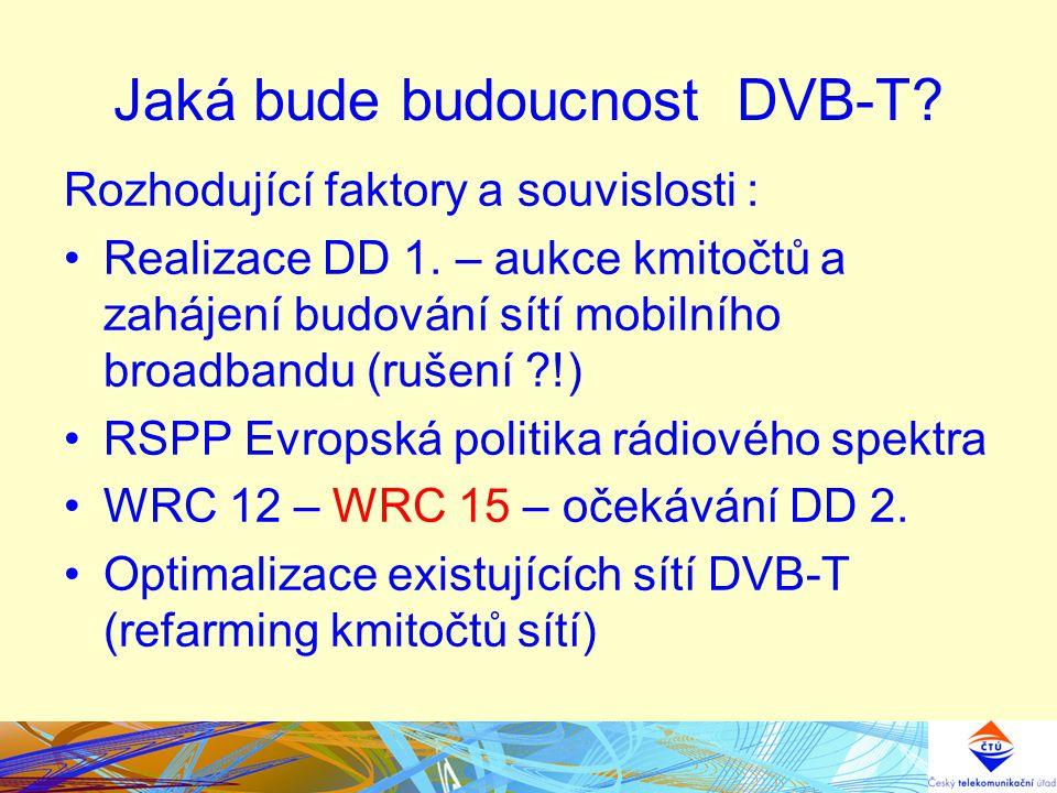 Jaká bude budoucnost DVB-T? Rozhodující faktory a souvislosti : Realizace DD 1. – aukce kmitočtů a zahájení budování sítí mobilního broadbandu (rušení