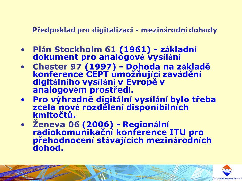 Předpoklad pro digitalizaci - mezin á rodn í dohody Pl á n Stockholm 61 (1961) - z á kladn í dokument pro analogov é vys í l á n í Chester 97 (1997) -