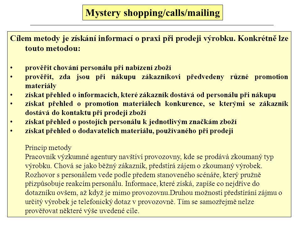 Mystery shopping/calls/mailing Cílem metody je získání informací o praxi při prodeji výrobku. Konkrétně lze touto metodou: prověřit chování personálu