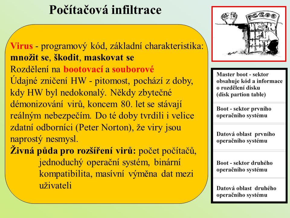 Počítačová infiltrace Virus - programový kód, základní charakteristika: množit se, škodit, maskovat se Rozdělení na bootovací a souborové Údajné zniče
