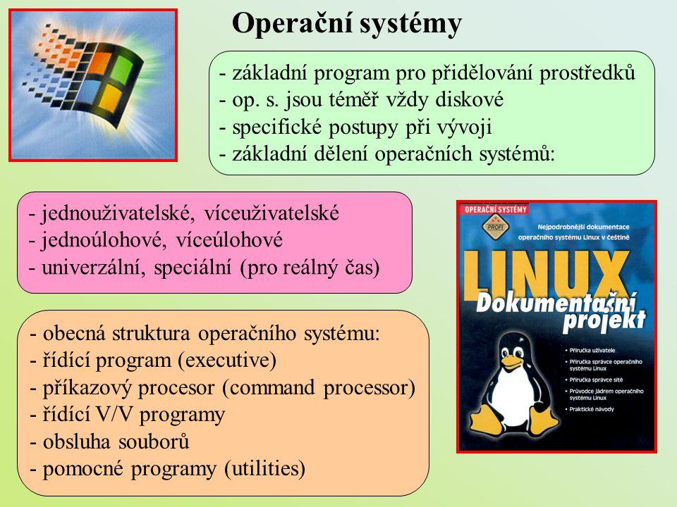 Operační systémy - základní program pro přidělování prostředků - op. s. jsou téměř vždy diskové - specifické postupy při vývoji - základní dělení oper