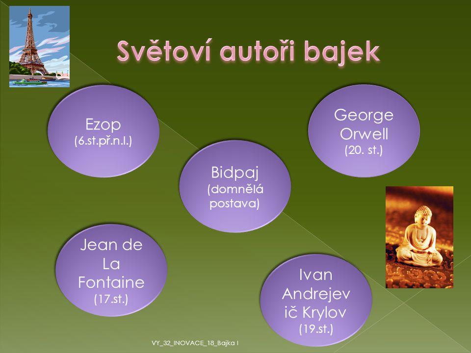 Ezop (6.st.př.n.l.) Bidpaj (domnělá postava) Jean de La Fontaine (17.st.) Ivan Andrejev ič Krylov (19.st.) George Orwell (20. st.) George Orwell (20.