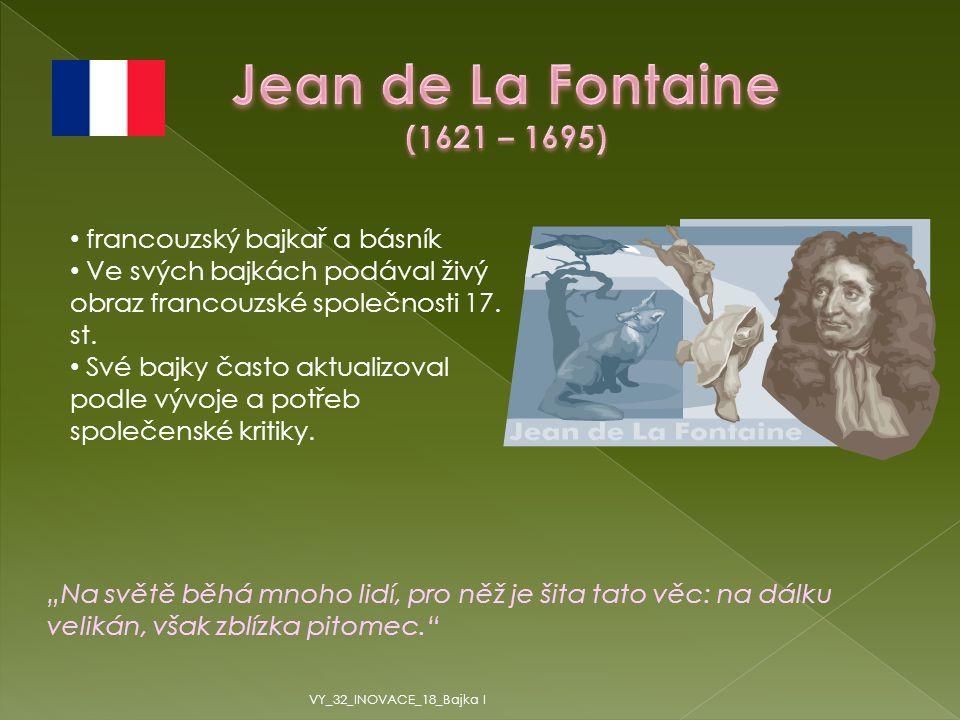 francouzský bajkař a básník Ve svých bajkách podával živý obraz francouzské společnosti 17.