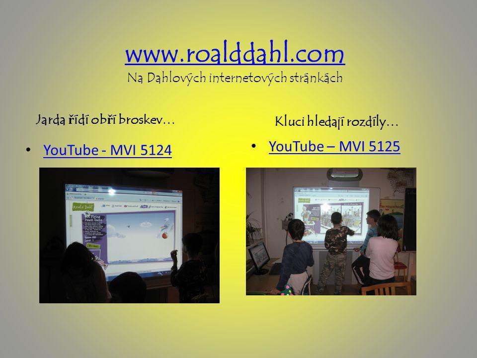 www.roalddahl.com www.roalddahl.com Na Dahlových internetových stránkách Jarda ř ídí ob ř í broskev… Kluci hledají rozdíly… YouTube - MVI 5124 YouTube – MVI 5125