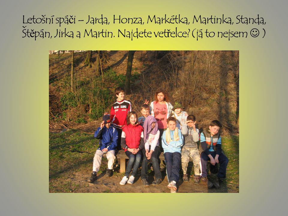 Letošní spá č i – Jarda, Honza, Markétka, Martinka, Standa, Št ě pán, Jirka a Martin.
