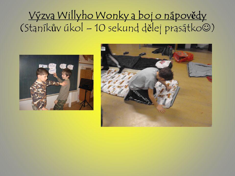 Výzva Willyho Wonky a boj o nápov ě dy (Staník ů v úkol – 10 sekund d ě lej prasátko )