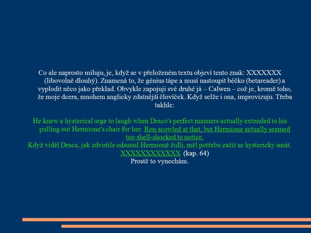 Co ale naprosto miluju, je, když se v přeloženém textu objeví tento znak: XXXXXXX (libovolně dlouhý).
