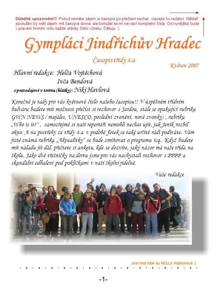 Gympláci Jindřichův Hradec Časopis třídy 4.a Květen 2007 -1- Konečně je tady pro vás květnové číslo našeho časopisu!! V úspěšném třídním bulváru budet