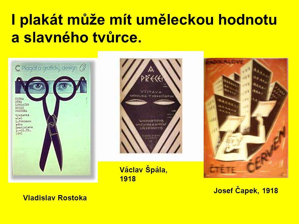 I plakát může mít uměleckou hodnotu a slavného tvůrce. Václav Špála, 1918 Josef Čapek, 1918 Vladislav Rostoka