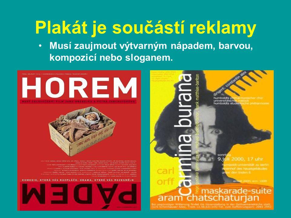 Plakát je součástí reklamy Musí zaujmout výtvarným nápadem, barvou, kompozicí nebo sloganem.