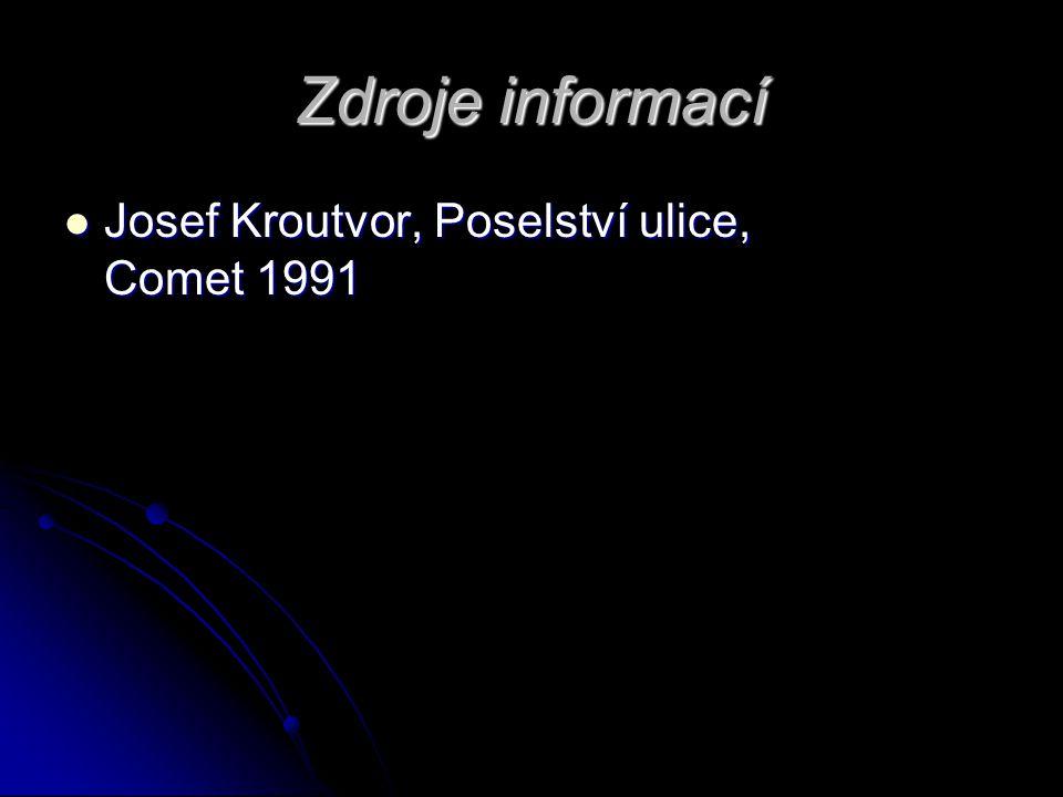 Zdroje informací Josef Kroutvor, Poselství ulice, Comet 1991 Josef Kroutvor, Poselství ulice, Comet 1991