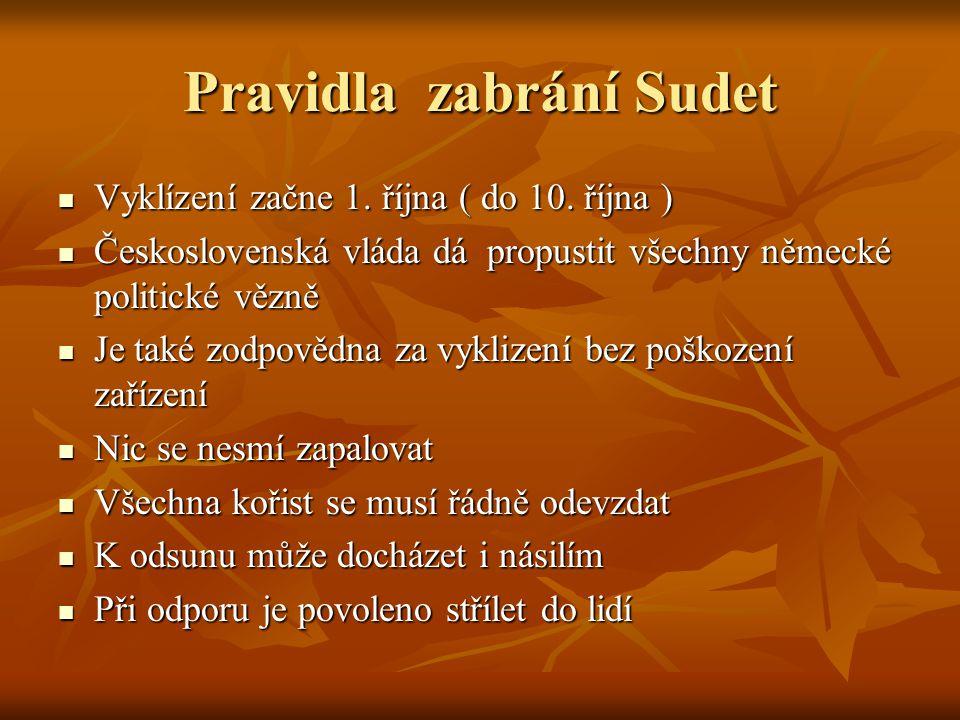 Pravidla zabrání Sudet Vyklízení začne 1. října ( do 10. října ) Vyklízení začne 1. října ( do 10. října ) Československá vláda dá propustit všechny n
