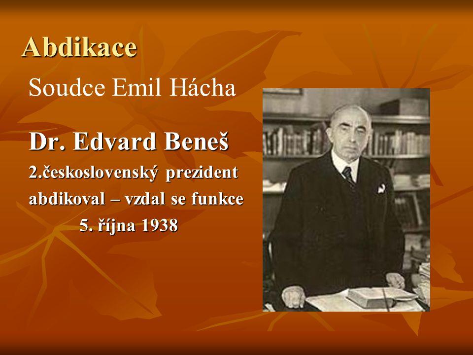 Dr. Edvard Beneš 2.československý prezident abdikoval – vzdal se funkce 5. října 1938 5. října 1938 Soudce Emil Hácha