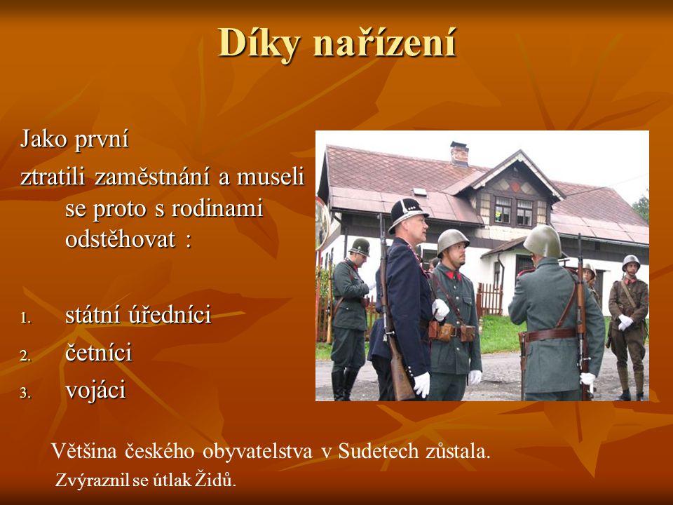 Díky nařízení Jako první ztratili zaměstnání a museli se proto s rodinami odstěhovat : 1. státní úředníci 2. četníci 3. vojáci Většina českého obyvate