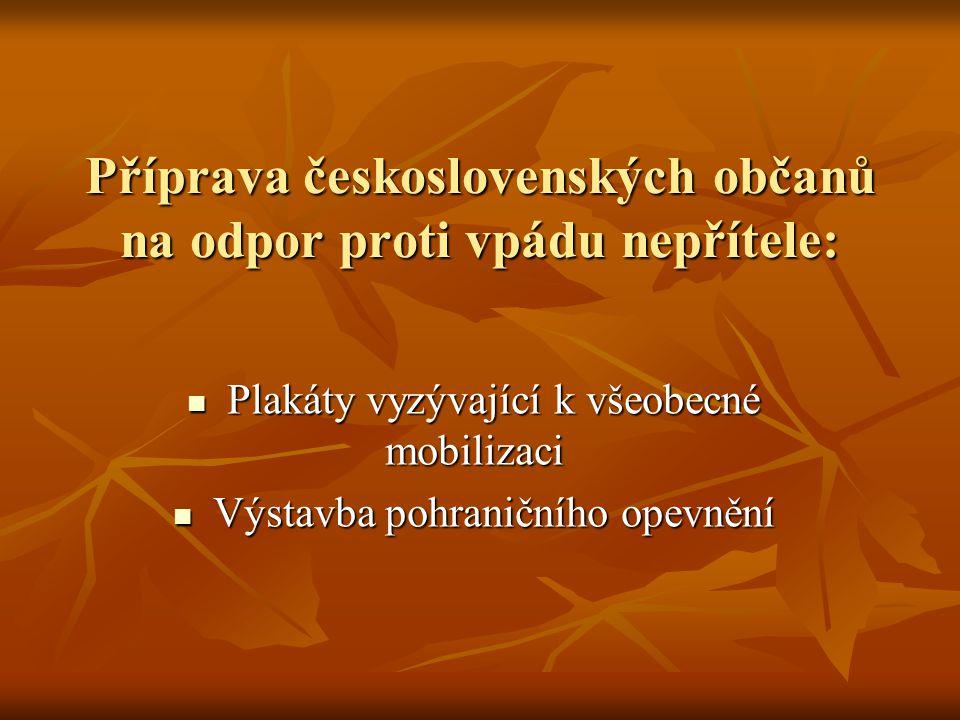 Příprava československých občanů na odpor proti vpádu nepřítele: Plakáty vyzývající k všeobecné mobilizaci Plakáty vyzývající k všeobecné mobilizaci Výstavba pohraničního opevnění Výstavba pohraničního opevnění