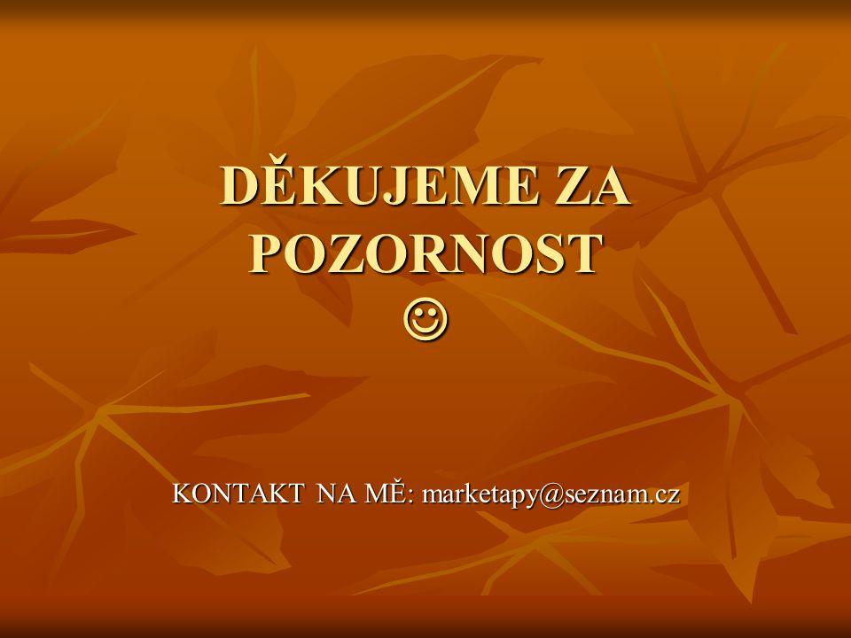 DĚKUJEME ZA POZORNOST DĚKUJEME ZA POZORNOST KONTAKT NA MĚ: marketapy@seznam.cz