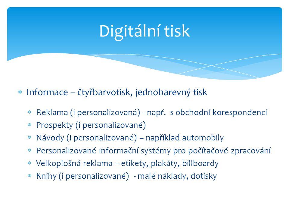  Informace – čtyřbarvotisk, jednobarevný tisk  Reklama (i personalizovaná) - např.